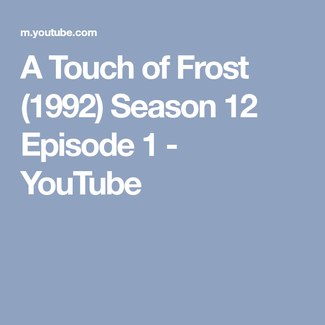 A Touch Of Frost 1992 Season 12 Episode 1 Youtube Anglo