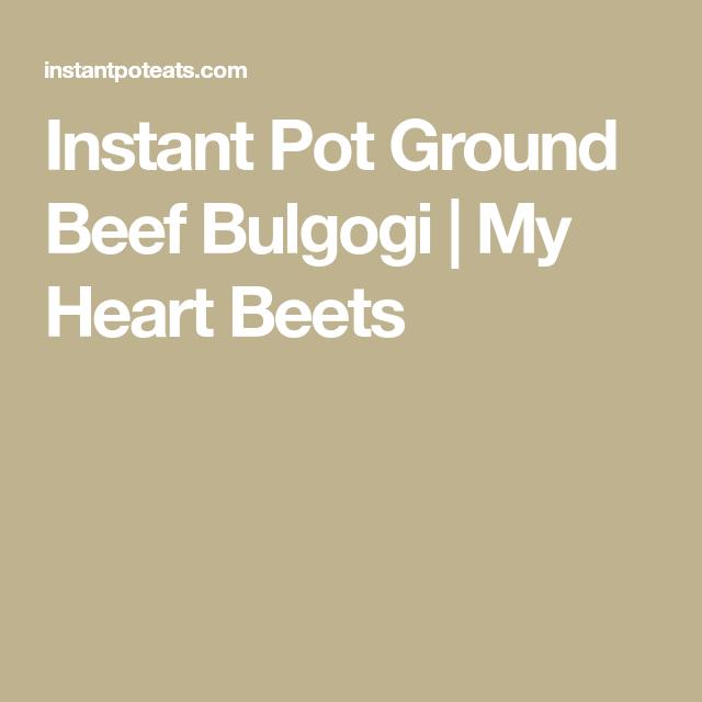 Instant Pot Ground Beef Bulgogi   My Heart Beets   Bulgogi ...