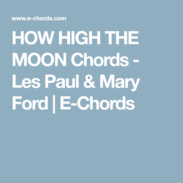 How High The Moon Chords Les Paul Mary Ford E Chords Music