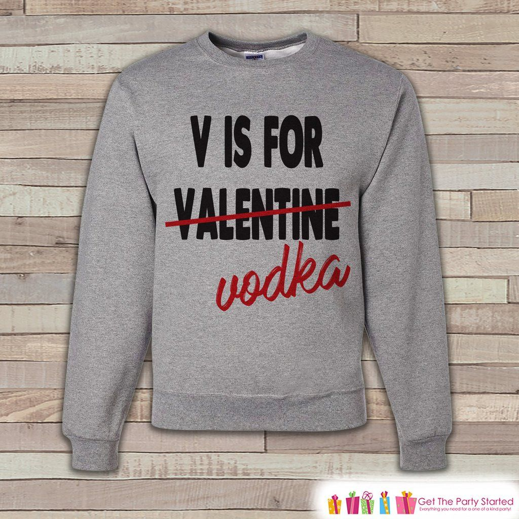 Adult Valentine Shirt Funny Valentines Day Sweatshirt Vodka