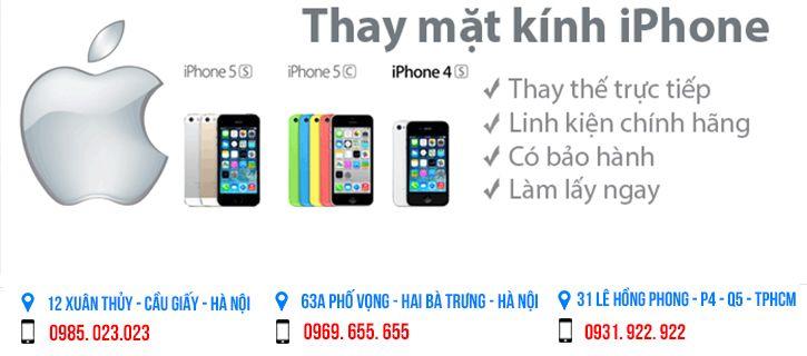 Thay mặt kính iPhone 7 và 7 Plus,6, 6s, SE & iPhone 6 Plus, 6s Plus, 5s, 5c, 5 tại Hà Nội và TP. Hồ Chí Minh  Tại Thành Phố Hồ Chí Minh 0939.922.922 Địa chỉ : 31 Lê Hồng Phong , P4, Q5, TPHCM ( Gần ngã tư Hùng vương và Lê Hồng Phong) Tại Hà Nội 0969 655 655 - 0985.023.023 hoặc liên hệ trực tiếp với cửa hàng theo địa chỉ 63A, Phố Vọng, Hai Bà Trưng, Hà Nội Hoặc 12 Xuân Thủy, Cầu Giấy, Hà Nội Để được báo giá chính xác nhất.