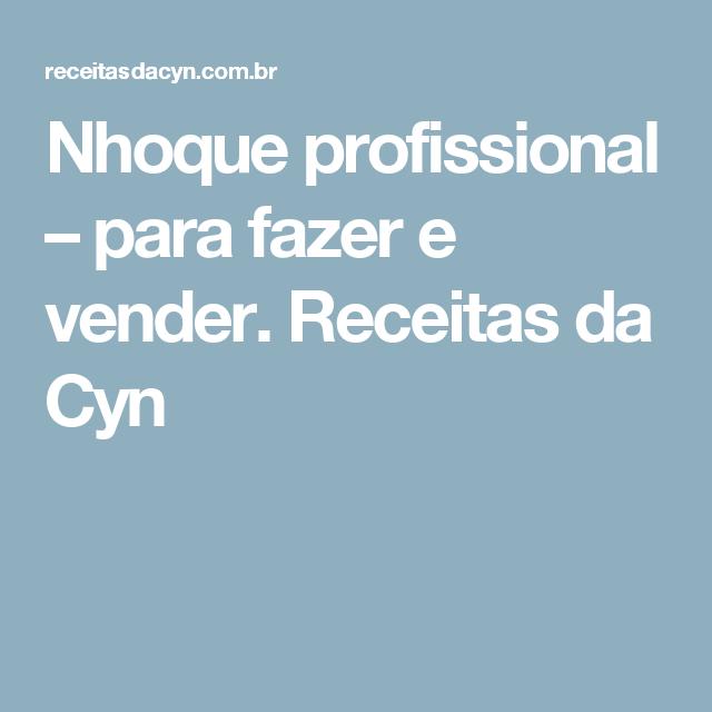 Nhoque profissional – para fazer e vender. Receitas da Cyn
