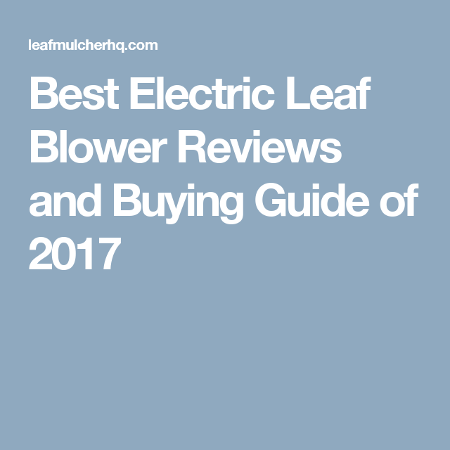Best Electric Leaf Blower Reviews and Buying Guide of 2017