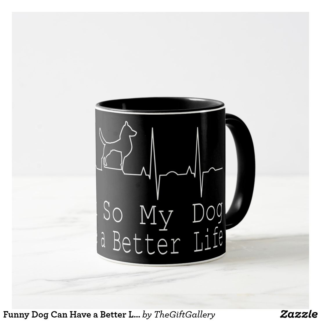 Funny Dog Can Have A Better Life Cute Love Dogs Mug Funny Dog Lovers Mug Great Gift For Anyone Who Loves Dog Cu Dog Quotes Funny Funny Dogs Cute Dog Drawing