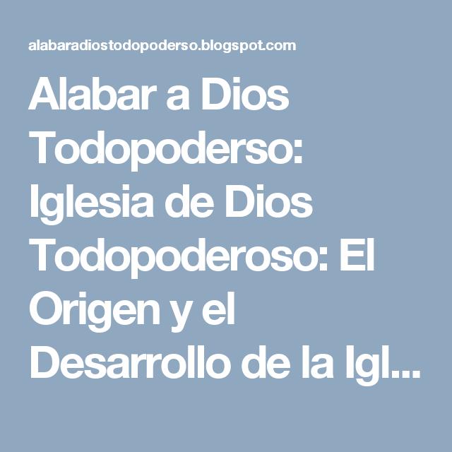 Alabar a Dios Todopoderso: Iglesia de Dios Todopoderoso: El Origen y el Desarrollo de la Iglesia de Dios To...