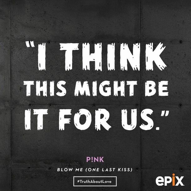 Blow Me One Last Kiss Pink One Last Kiss Quotes Truth