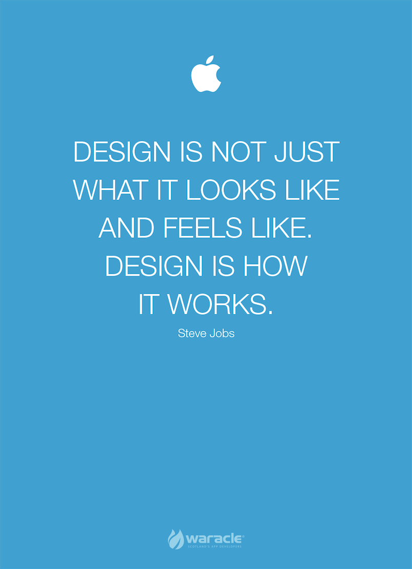app development quotes Design is not just what it looks like and feels like. Design is how ...