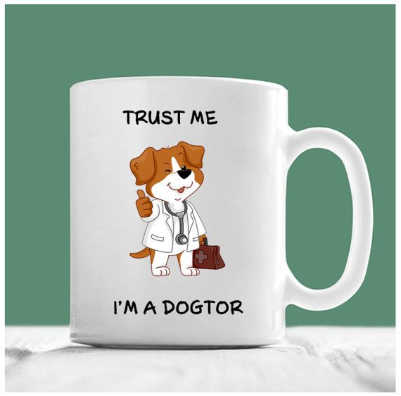 Vet Mug Trust Me I M A Dogtor Dog Doctor Doctor Mug Vet Gifts Vet Student Gifts Veterinarian G Dog Doctor Gifts For Veterinarians Veterinary Humor