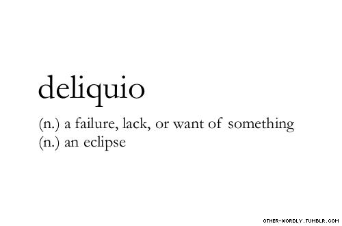pronunciation | \del-'E-quE-o\ #deliquio, latin, noun