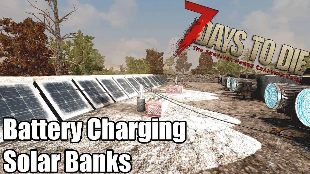 7 Days To Die Battery Charging With Solar Banks Alpha 16 7
