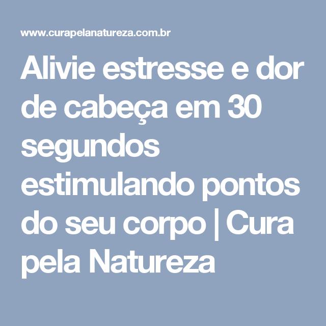 Alivie estresse e dor de cabeça em 30 segundos estimulando pontos do seu corpo | Cura pela Natureza