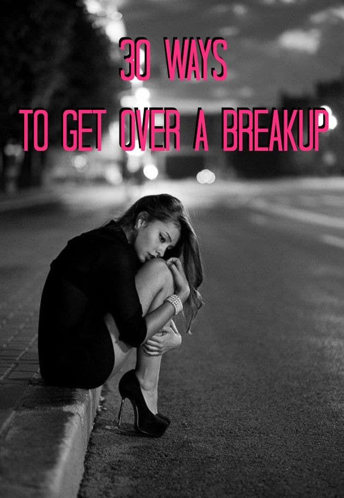 30 Ways To Get Over a Breakup-WeLoveDates | Breakup, Get