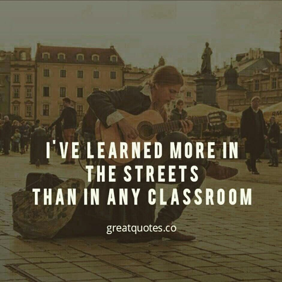 Street Quotes | I Ve Learned More In The Streets Than In Any Classroom Read More