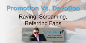 Promotion Vs Devotion Webinar $30 Webinar version Promotion Vs Devotion of the keynote address at the CDJ Show in 2014. Creating screaming, raving and referring fans with a whisper. http://www.thegamemaster.biz/product/promotion-vs-devotion-webinar/