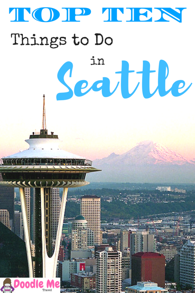 My Top Ten Favorite Things To Do in Seattle - Doodle Me Travel
