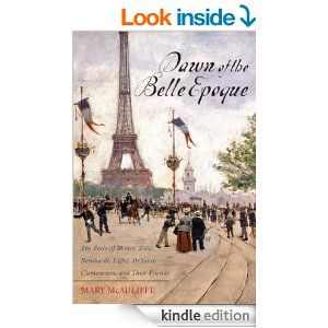 Amazon.com: Dawn of the Belle Epoque: The Paris of Monet, Zola, Bernhardt, Eiffel, Debussy, Clemenceau, and Their Friends eBook: Mary McAuli...