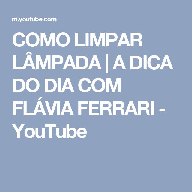 COMO LIMPAR LÂMPADA | A DICA DO DIA COM FLÁVIA FERRARI - YouTube