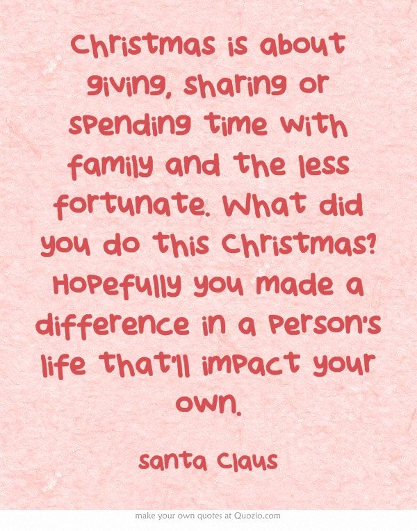 Christmas Is About Giving Sharing Or Spending Time With Family And The Less Fortunate What Did You Do Family Christmas Quotes What Is Christmas Family Quotes