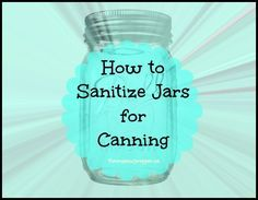 How To Sanitize Jars For Canning The Organic Prepper Sterilizing Canning Jars Jar Canning