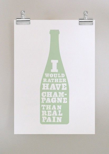 I would rather have champagne than real pain