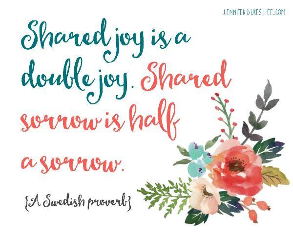 I Love This Swedish Proverb Shared Joy Is A Double Joy Shared Sorrow Is Half A Sorrow Joy Verses Joy Quotes Grief Share