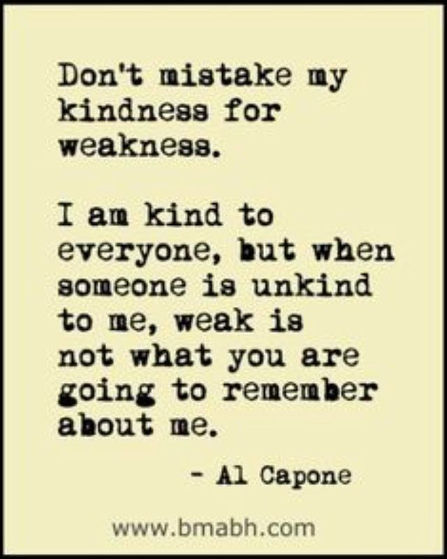 Al Capone Had A Definite Line In The Sand That You Crossed At Your Peril Kindness For Weakness Quotes Weakness Quotes Sarcastic Quotes