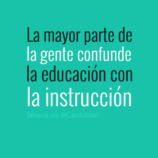 La Mayor Parte De La Gente Confunde La Educacion Con La