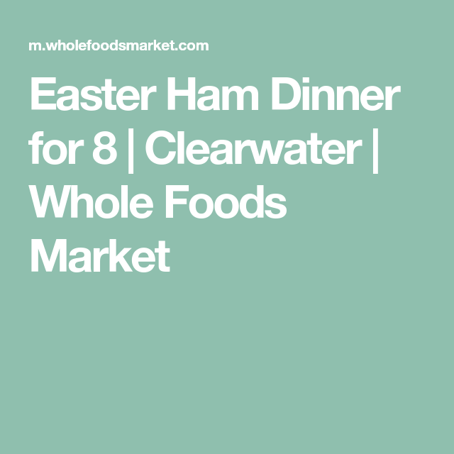 Easter Ham Dinner for 8 | Clearwater | Whole Foods Market