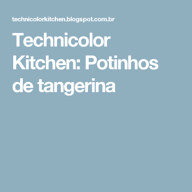Technicolor Kitchen: Potinhos de tangerina