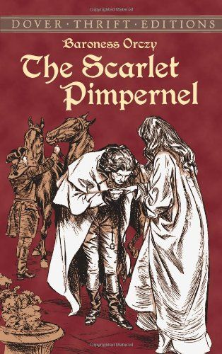 The Scarlet Pimpernel Dover Thrift Editions By Baroness Orczy Http Www Amazon Com Dp 0486421228 Ref Cm Sw R Pi D The Scarlet Pimpernel Books Favorite Books