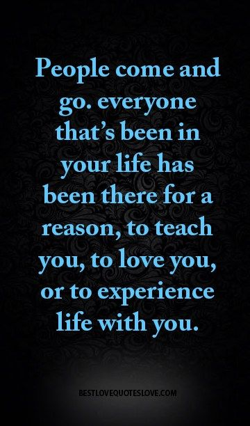 People Come And Go Everyone Thats Been In Your Life Has -8695