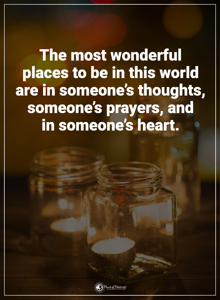 The Most Wonderful Places To Be In This World Are In Someone 39 S Thoughts Someone 39 S Prayers And