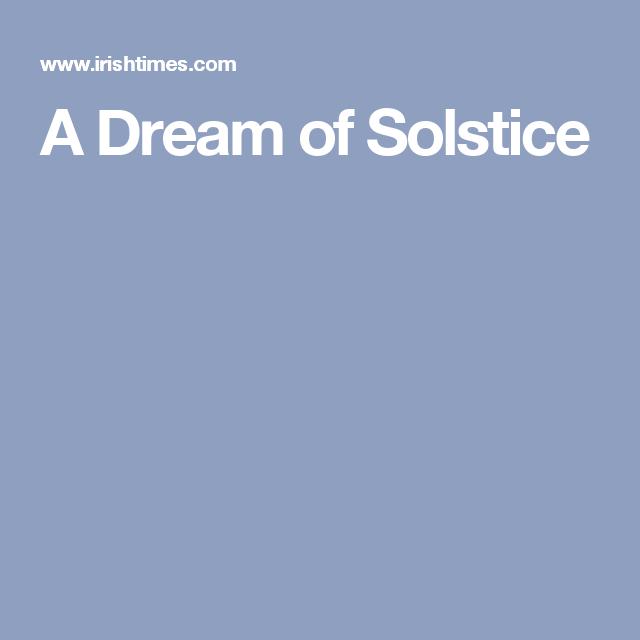 A Dream of Solstice/ Seamus Heaney.