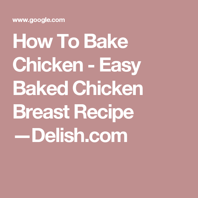 How To Bake Chicken - Easy Baked Chicken Breast Recipe —Delish.com