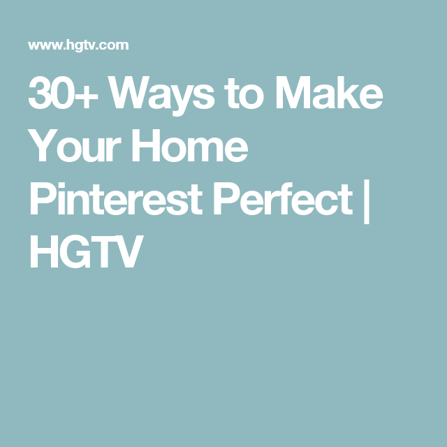 30+ Ways to Make Your Home Pinterest Perfect | HGTV