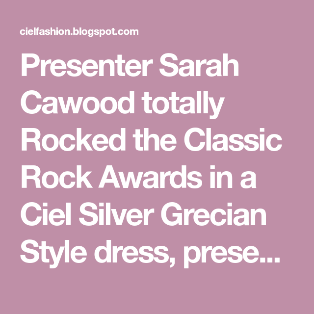 Presenter Sarah Cawood totally Rocked the Classic Rock Awards in a