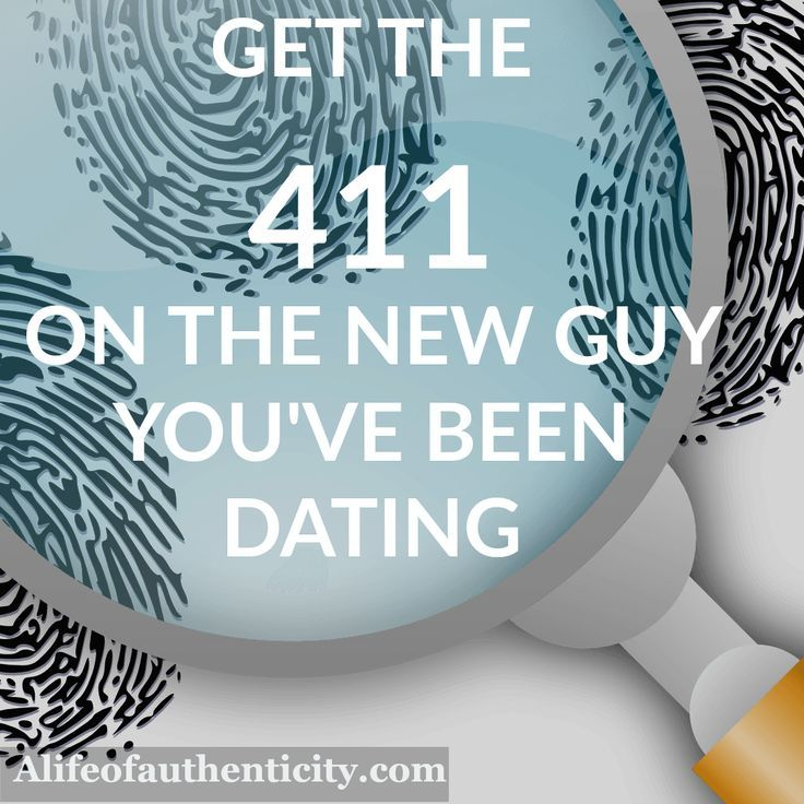 Get The 411 On the New Guy You've Been Dating