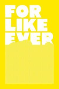 For Like Ever Print