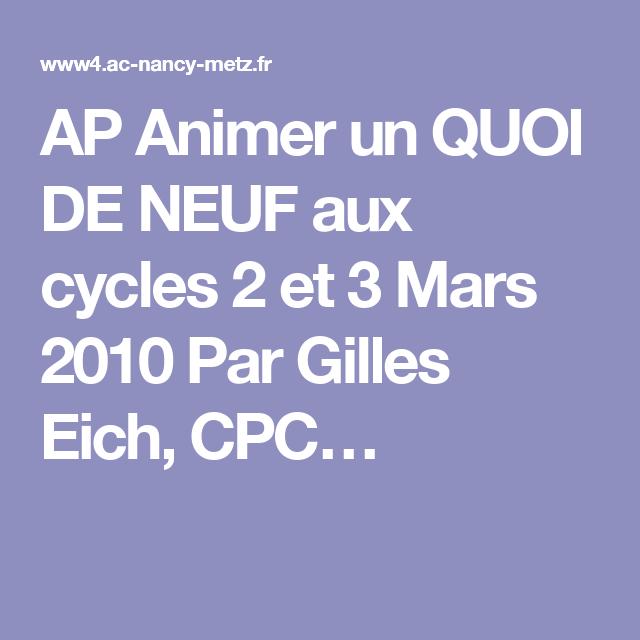 AP Animer un QUOI DE NEUF aux cycles 2 et 3 Mars 2010 Par Gilles Eich, CPC…