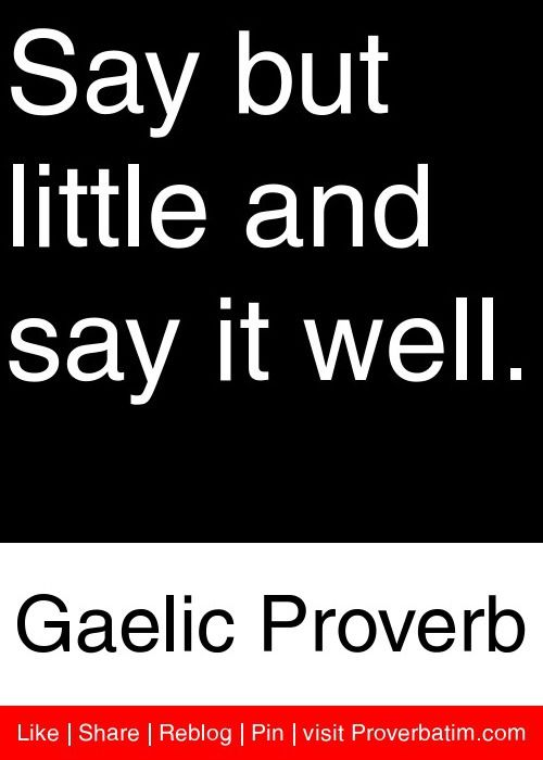 Say But Little And Say It Well Gaelic Proverb Proverbs Quotes