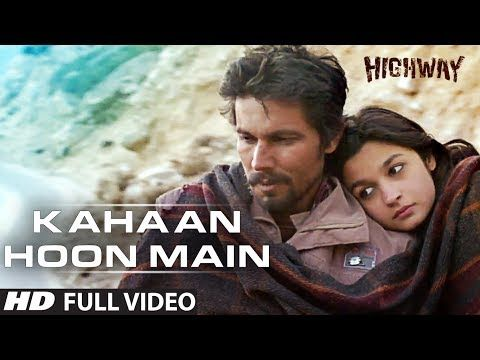 Kahaan Hoon Main Highway Full Video Song Official A R Rahman