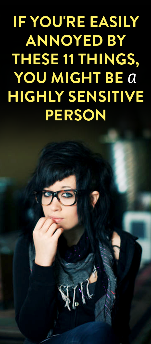 If You're Easily Annoyed By These 15 Things, You Might Be A Highly Sensitive Person