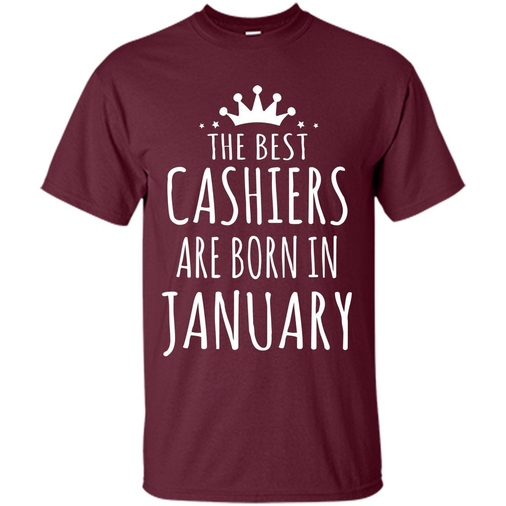 THE BEST CASHIERS ARE BORN IN JANUARY Cashier T-Shirt