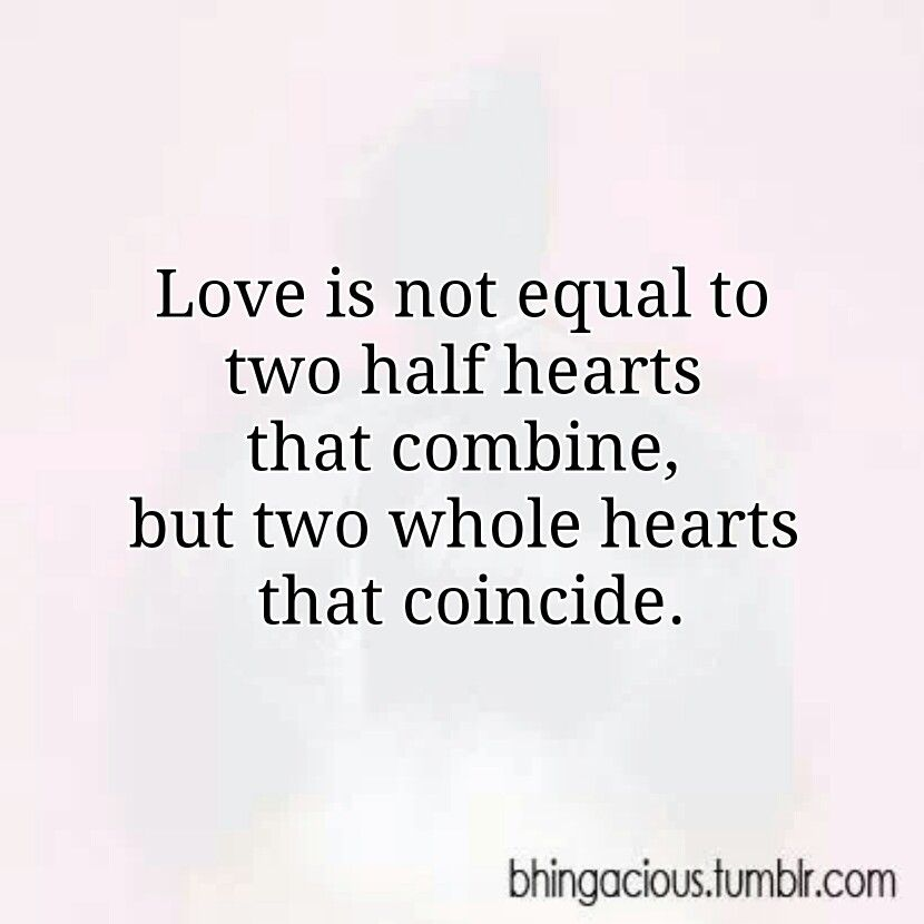 Love Is Not Equal To Two Half Hearts That Combine But Two Whole Hearts That