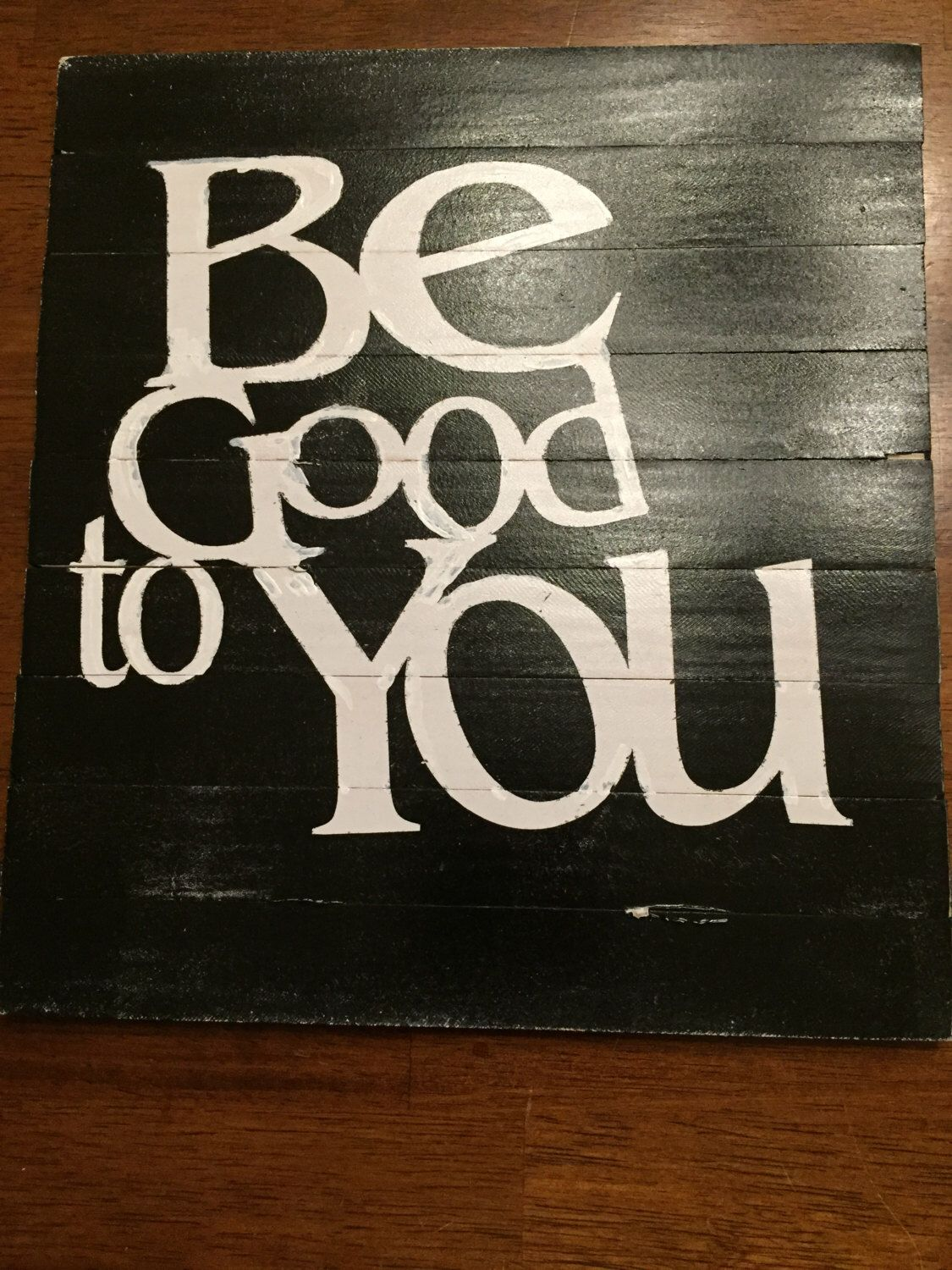 """Hand-painted wooden sign.            Reads """"Be good to you"""". by SouthernGirlUpNorth on Etsy https://www.etsy.com/listing/223327808/hand-painted-wooden-sign-reads-be-good"""