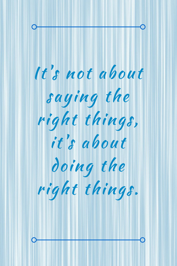 Inspirational Quotes Its Not About Saying The Right Things Its