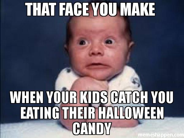 Funny Meme Faces Human : That face you make when your kids catch you eating their halloween