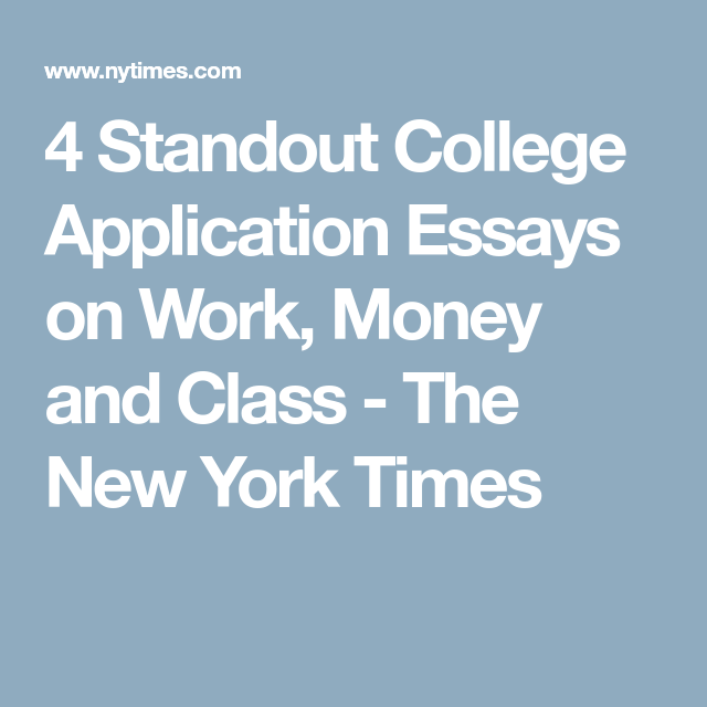 Standout College Application Essays On Work Money And Class   Standout College Application Essays On Work Money And Class  The New  York Times