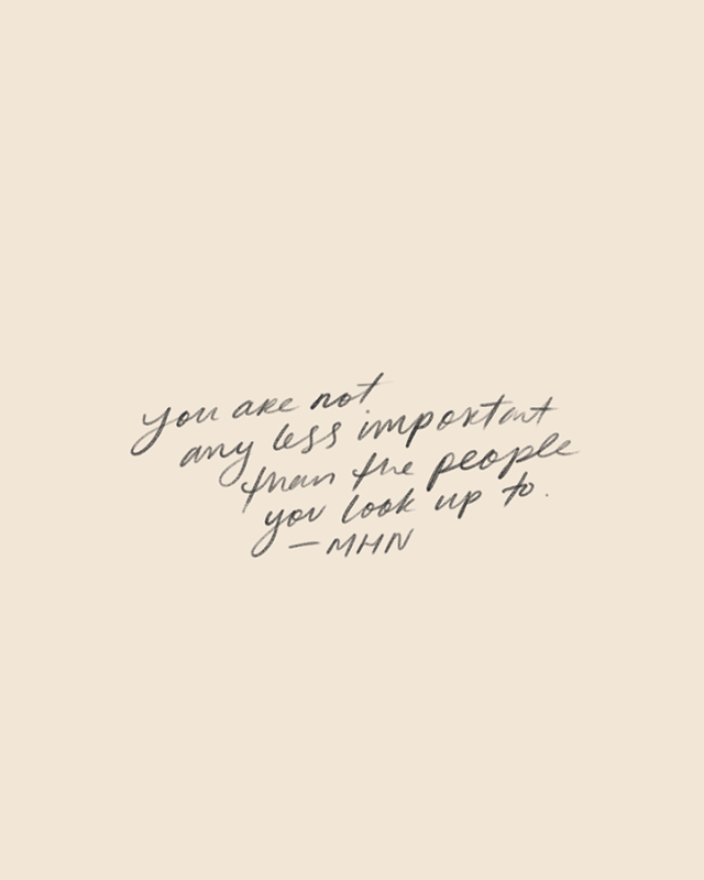 You Are Not Any Less Important Than The People You Look Up To Tap For More Words Quotes Inspirational Words Quotes