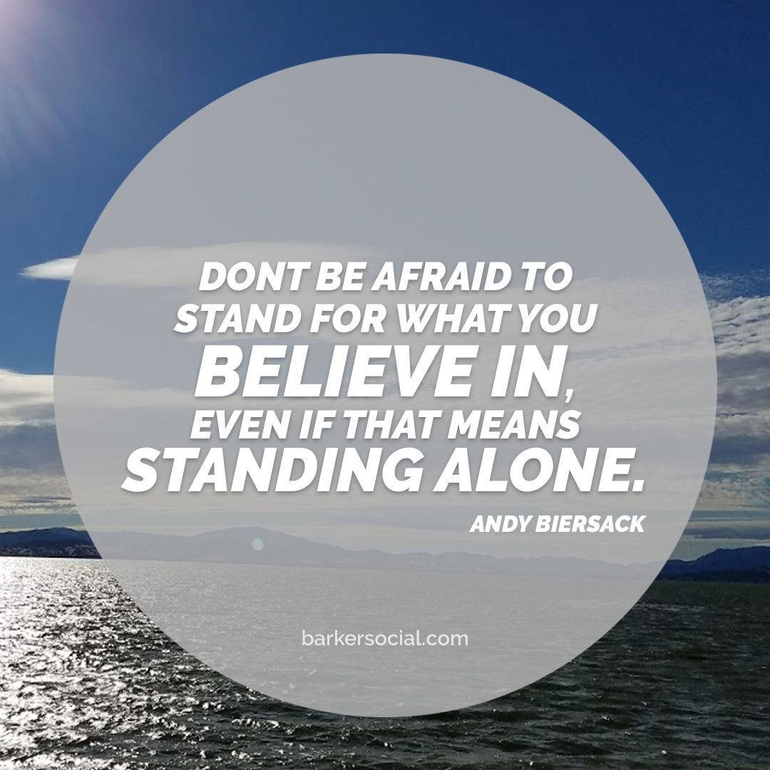 """""""Don't be afraid to stand for what you believe in, even if"""